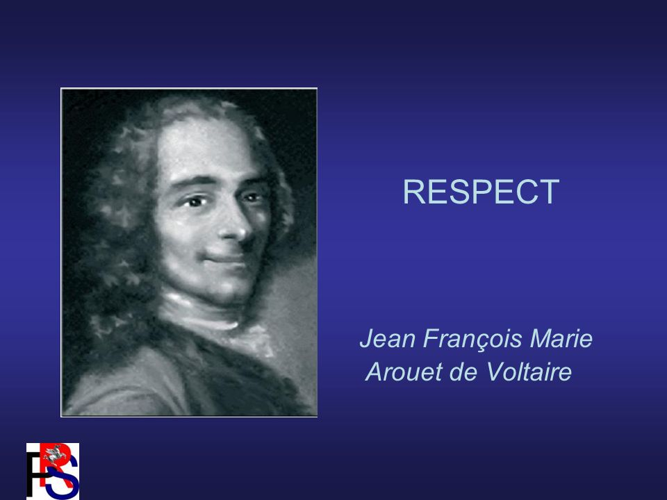 RESPECT Jean François Marie Arouet de Voltaire