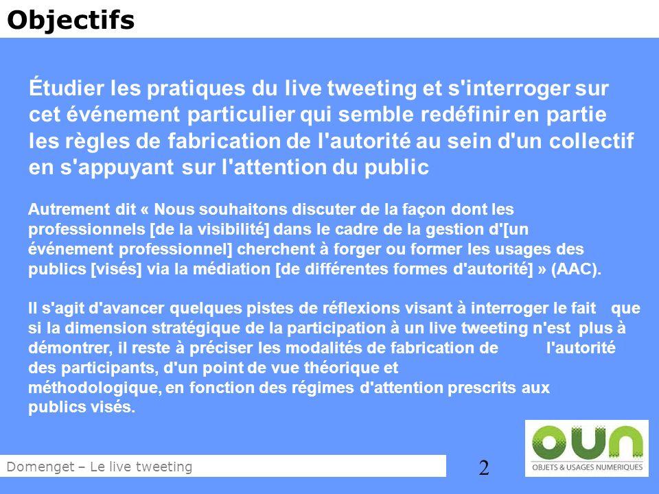 2 Objectifs Étudier les pratiques du live tweeting et s'interroger sur cet événement particulier qui semble redéfinir en partie les règles de fabricat