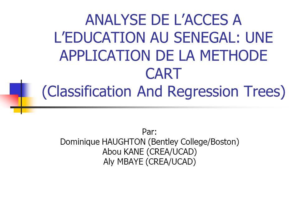 ANALYSE DE LACCES A LEDUCATION AU SENEGAL: UNE APPLICATION DE LA METHODE CART (Classification And Regression Trees) Par: Dominique HAUGHTON (Bentley C