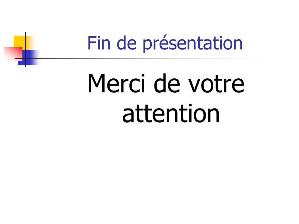 Fin de présentation Merci de votre attention