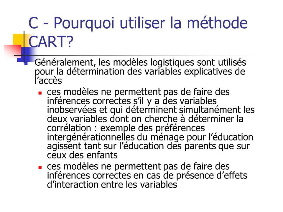 C - Pourquoi utiliser la méthode CART? Généralement, les modèles logistiques sont utilisés pour la détermination des variables explicatives de laccès