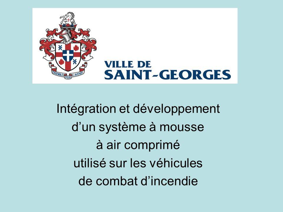 Ville de Saint-Georges Intégration et développement dun système à mousse à air comprimé utilisé sur les véhicules de combat dincendie