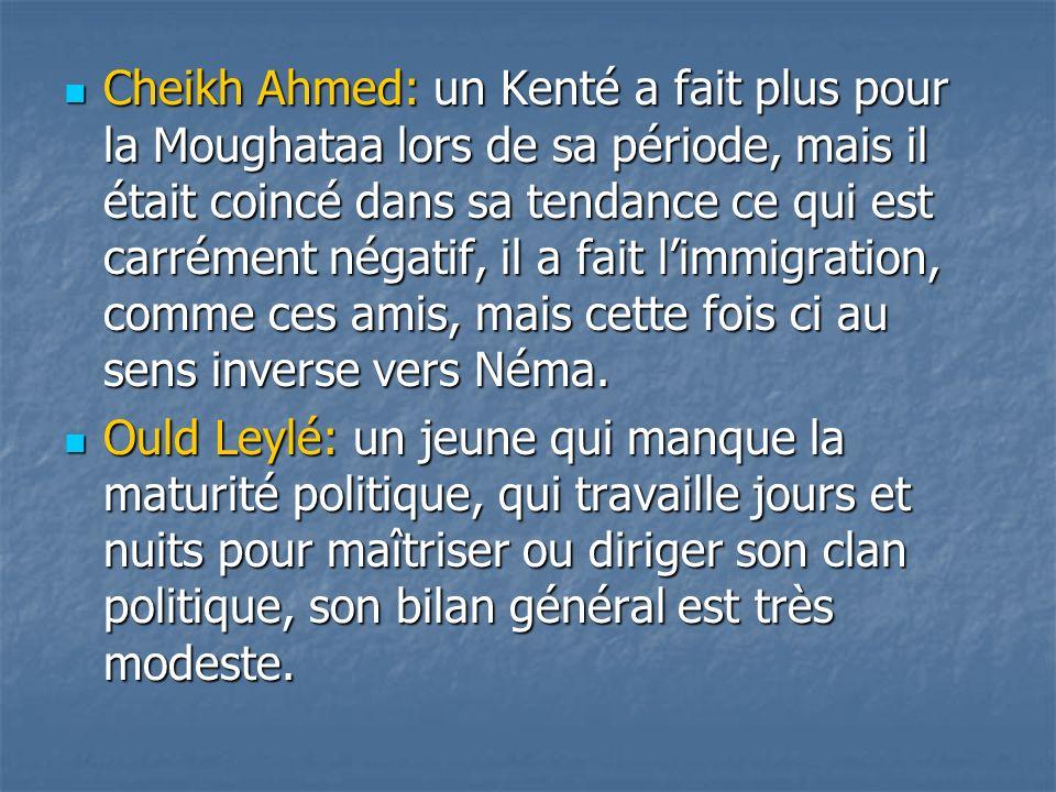 Cheikh Ahmed: un Kenté a fait plus pour la Moughataa lors de sa période, mais il était coincé dans sa tendance ce qui est carrément négatif, il a fait