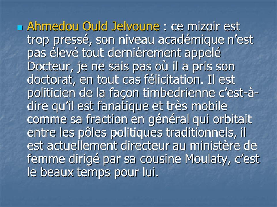 Ahmedou Ould Jelvoune : ce mizoir est trop pressé, son niveau académique nest pas élevé tout dernièrement appelé Docteur, je ne sais pas où il a pris
