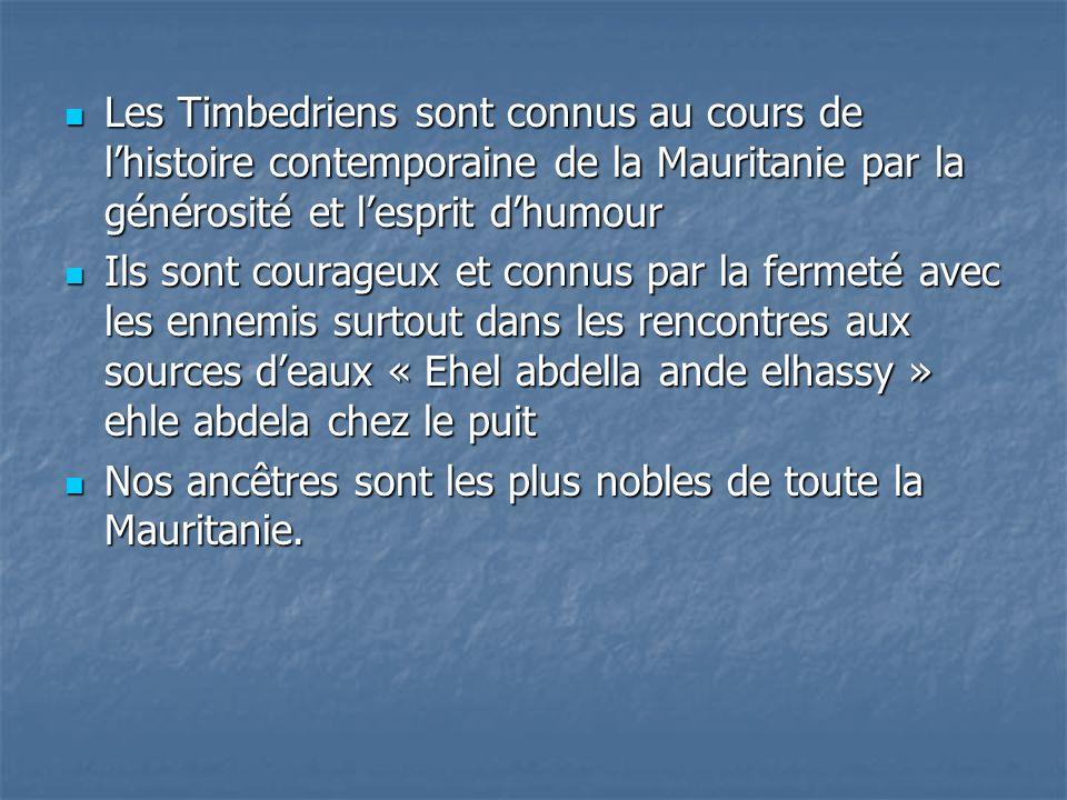 Les Timbedriens sont connus au cours de lhistoire contemporaine de la Mauritanie par la générosité et lesprit dhumour Les Timbedriens sont connus au c