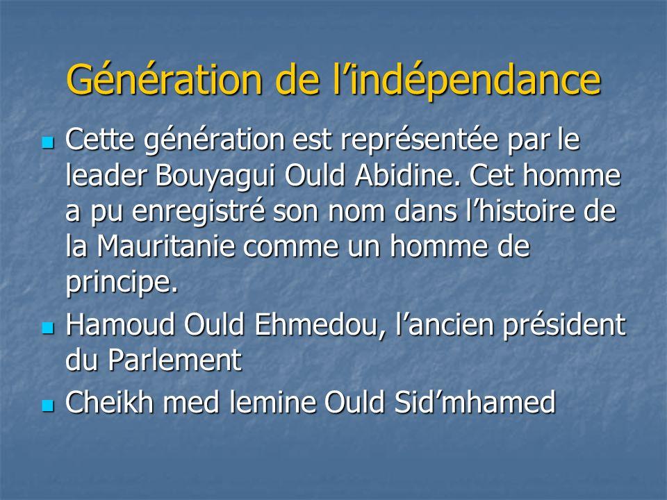 Génération de lindépendance Cette génération est représentée par le leader Bouyagui Ould Abidine. Cet homme a pu enregistré son nom dans lhistoire de