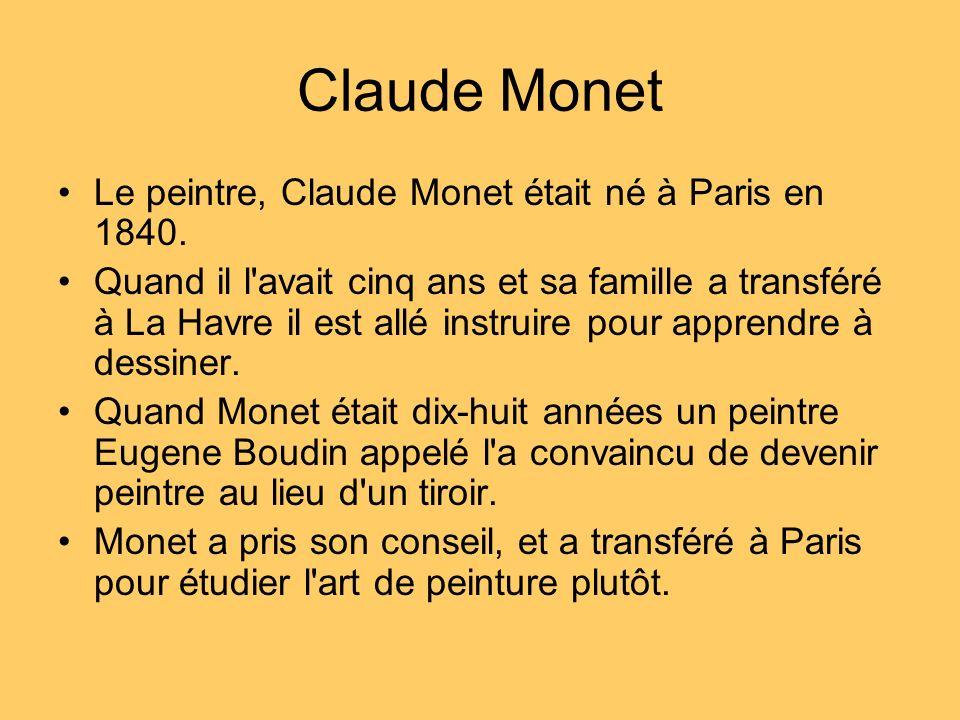 Le peintre, Claude Monet était né à Paris en 1840. Quand il l'avait cinq ans et sa famille a transféré à La Havre il est allé instruire pour apprendre