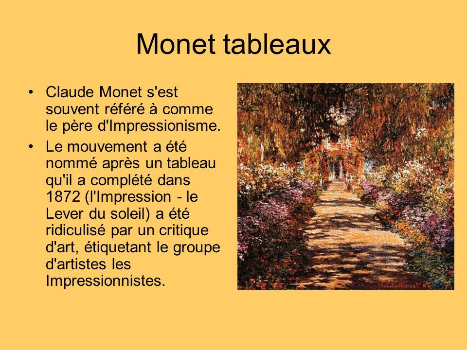 Monet tableaux Claude Monet s'est souvent référé à comme le père d'Impressionisme. Le mouvement a été nommé après un tableau qu'il a complété dans 187