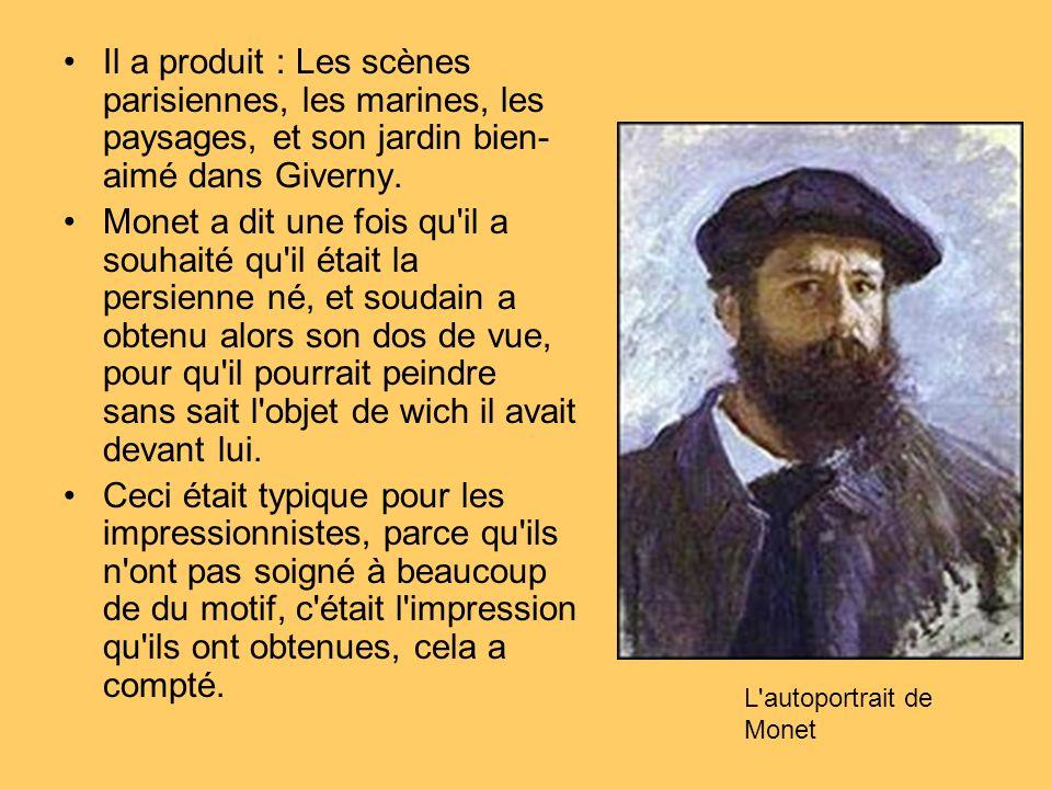 Il a produit : Les scènes parisiennes, les marines, les paysages, et son jardin bien- aimé dans Giverny. Monet a dit une fois qu'il a souhaité qu'il é