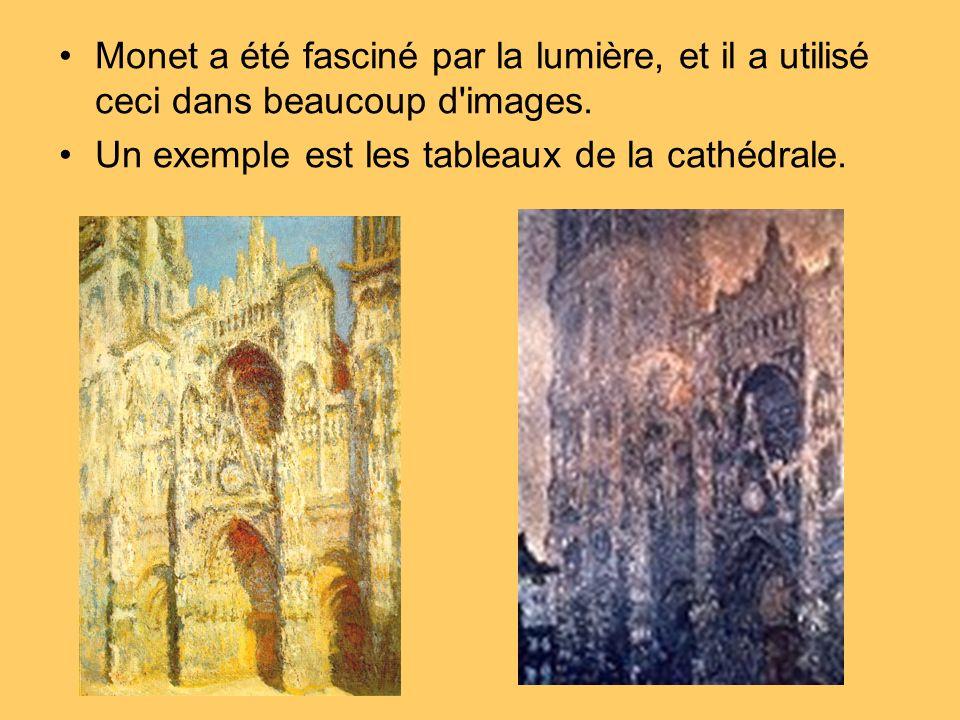 Monet a été fasciné par la lumière, et il a utilisé ceci dans beaucoup d'images. Un exemple est les tableaux de la cathédrale.
