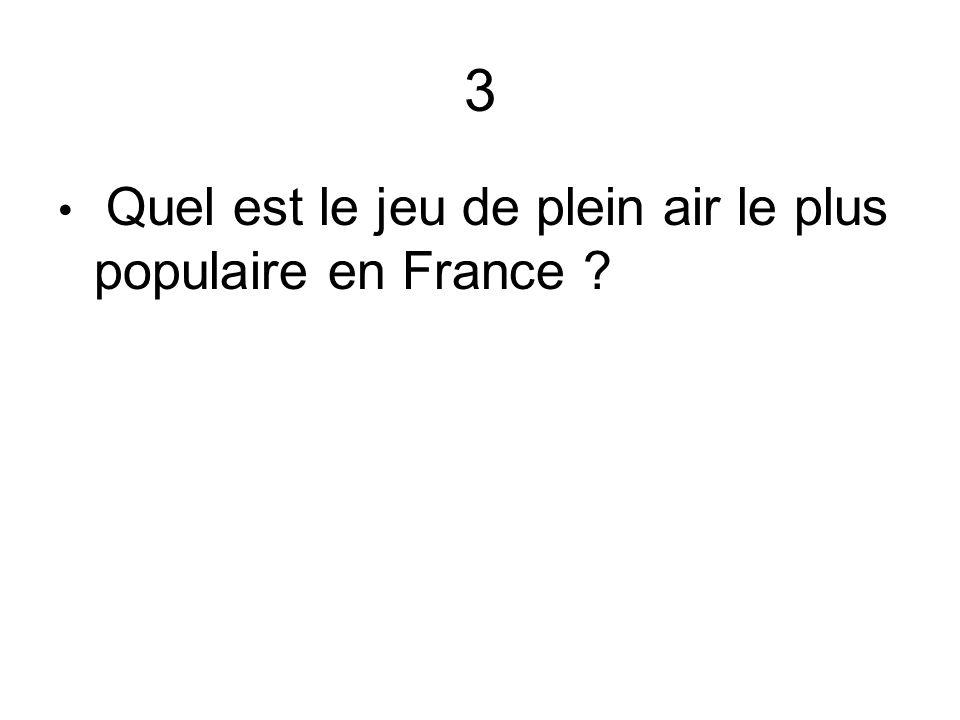 3 Quel est le jeu de plein air le plus populaire en France ?
