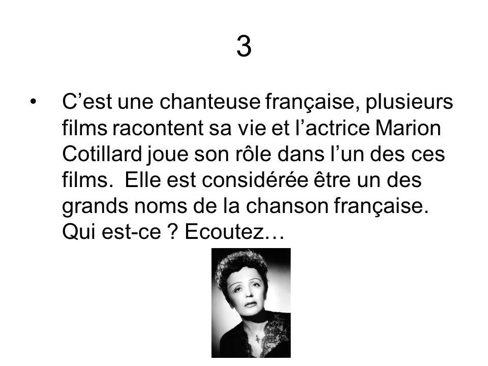 3 Cest une chanteuse française, plusieurs films racontent sa vie et lactrice Marion Cotillard joue son rôle dans lun des ces films. Elle est considéré