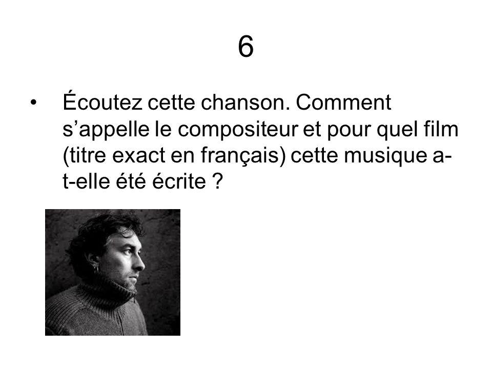 6 Écoutez cette chanson. Comment sappelle le compositeur et pour quel film (titre exact en français) cette musique a- t-elle été écrite ?