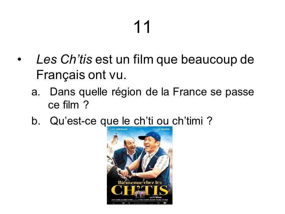 11 Les Chtis est un film que beaucoup de Français ont vu. a. Dans quelle région de la France se passe ce film ? b. Quest-ce que le chti ou chtimi ?