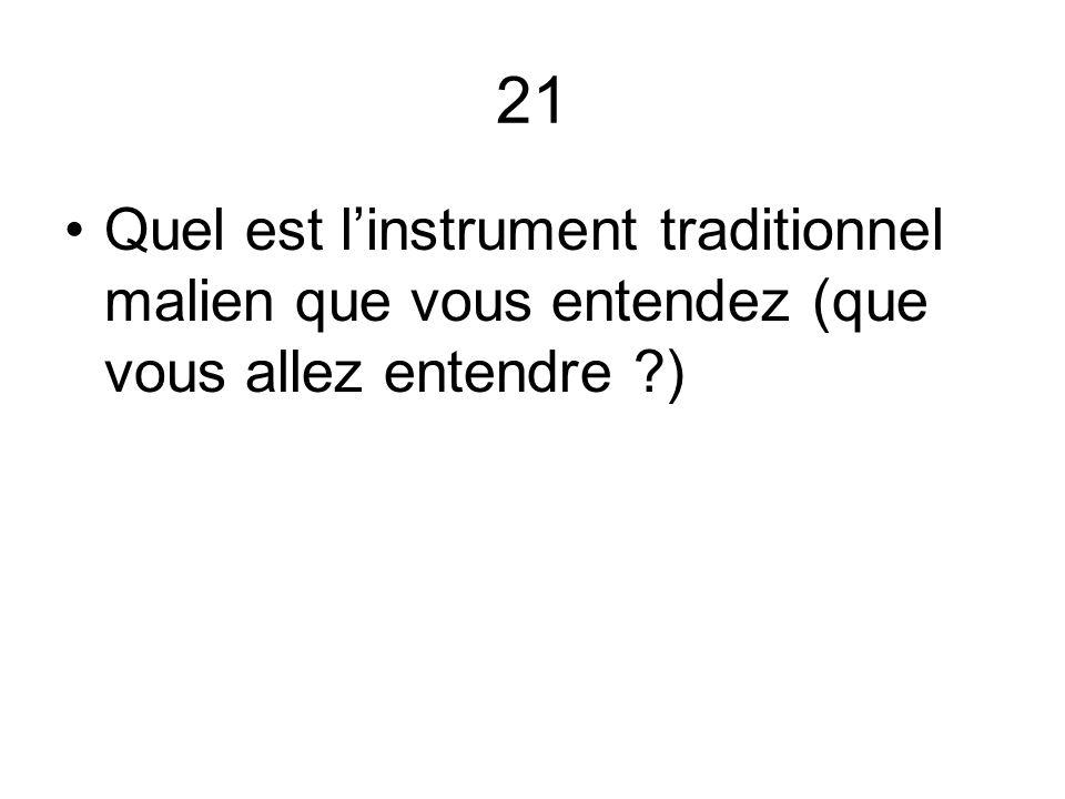 21 Quel est linstrument traditionnel malien que vous entendez (que vous allez entendre ?)