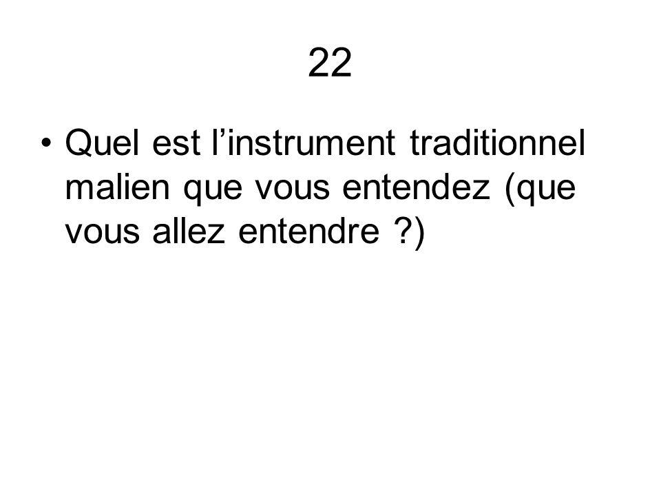 22 Quel est linstrument traditionnel malien que vous entendez (que vous allez entendre ?)