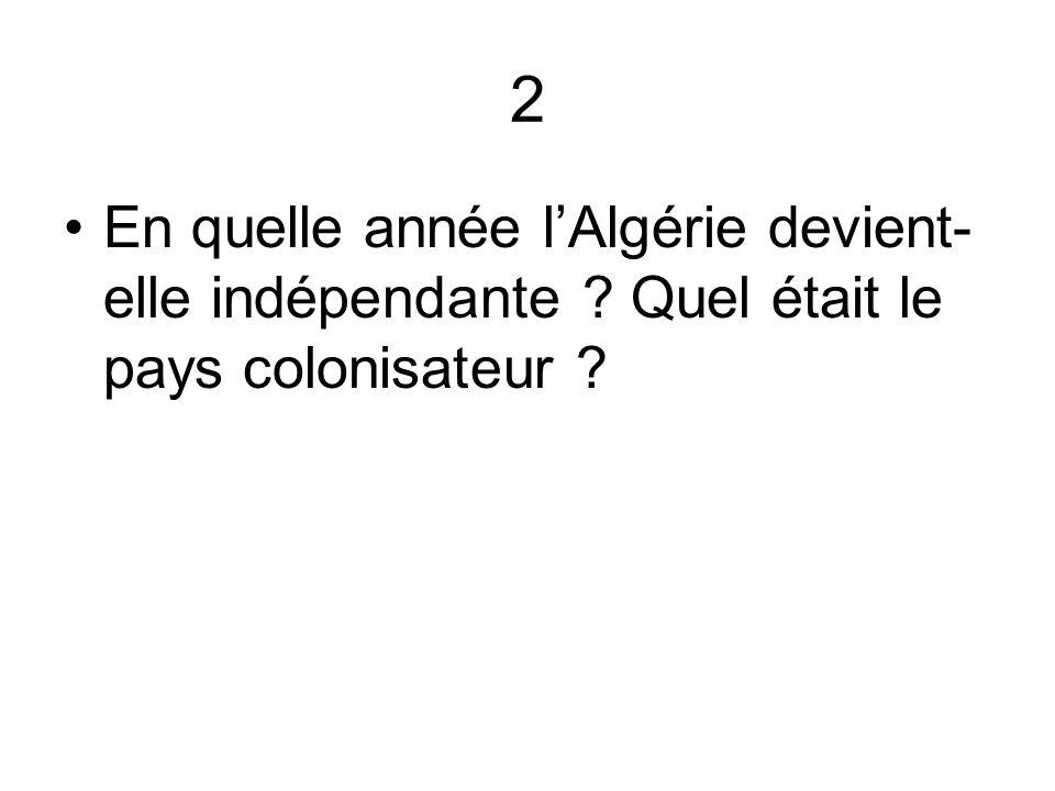2 En quelle année lAlgérie devient- elle indépendante ? Quel était le pays colonisateur ?