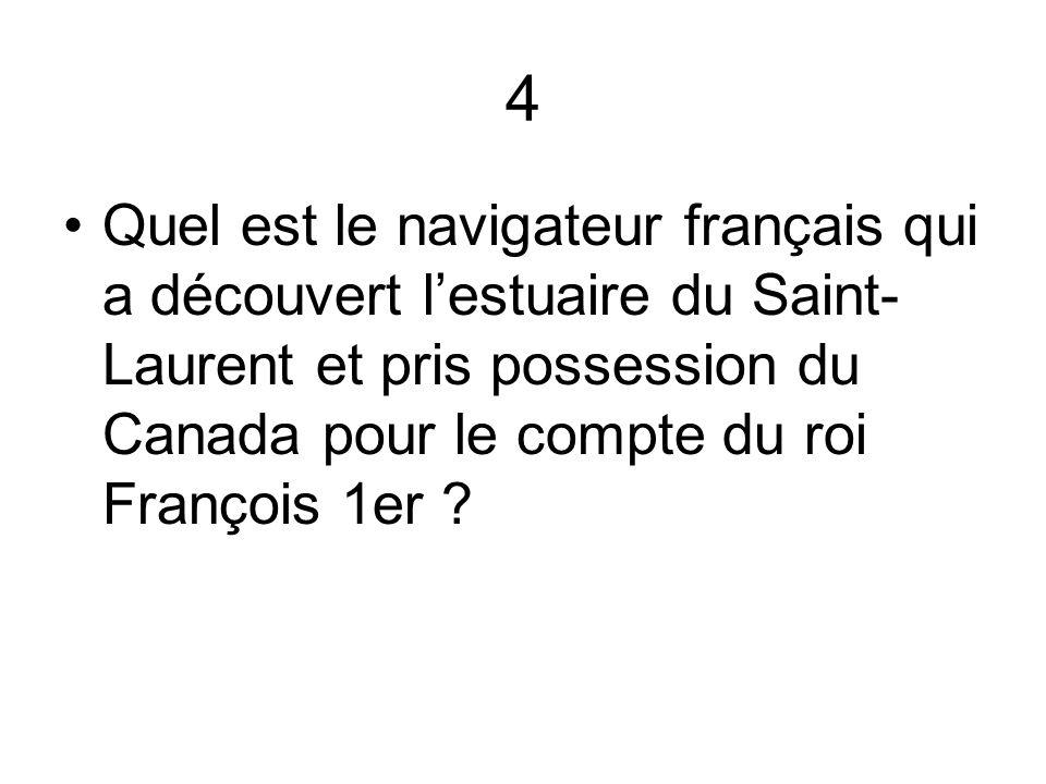 4 Quel est le navigateur français qui a découvert lestuaire du Saint- Laurent et pris possession du Canada pour le compte du roi François 1er ?