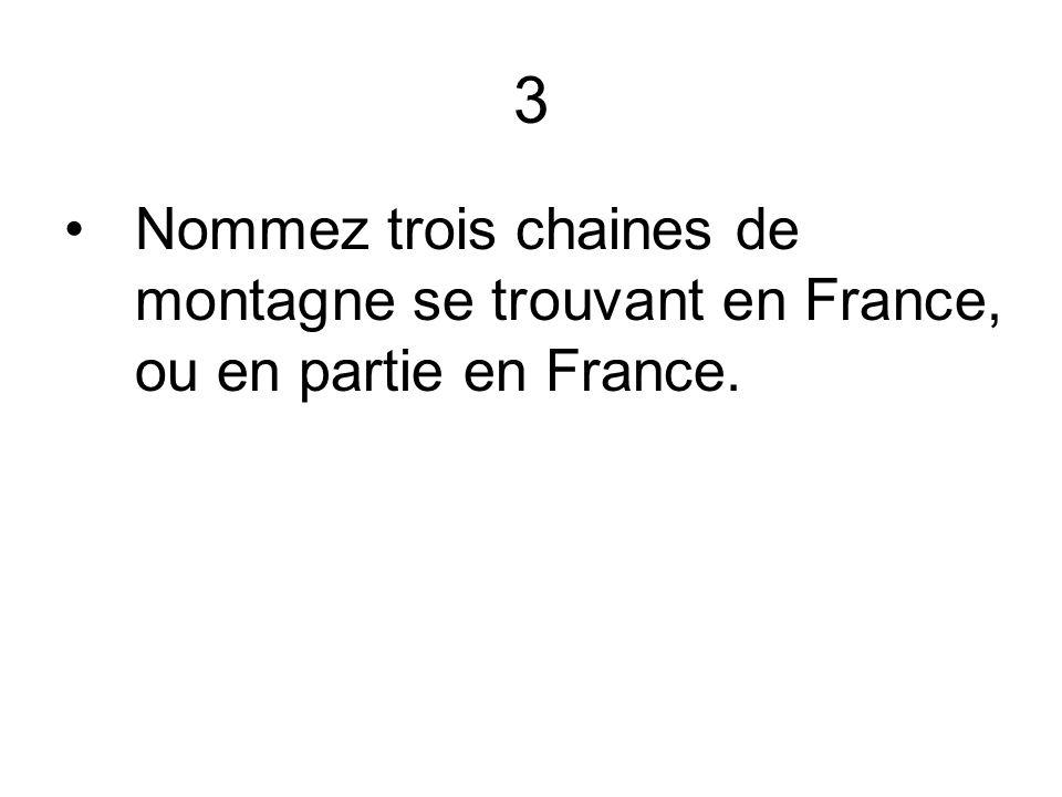 3 Nommez trois chaines de montagne se trouvant en France, ou en partie en France.