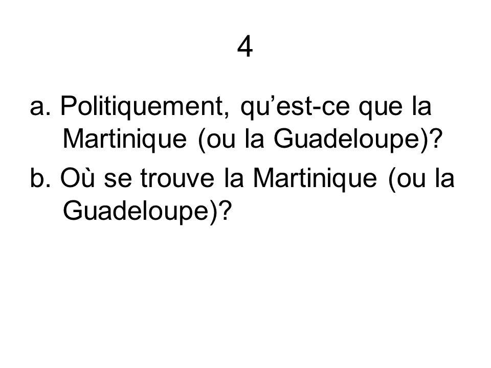 4 a. Politiquement, quest-ce que la Martinique (ou la Guadeloupe)? b. Où se trouve la Martinique (ou la Guadeloupe)?