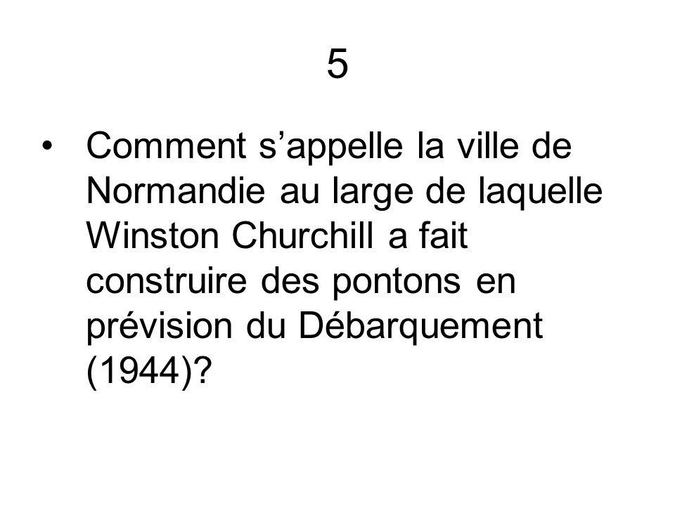 5 Comment sappelle la ville de Normandie au large de laquelle Winston Churchill a fait construire des pontons en prévision du Débarquement (1944)?