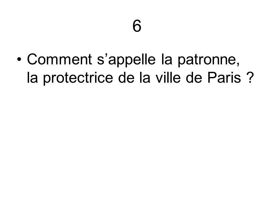 6 Comment sappelle la patronne, la protectrice de la ville de Paris ?