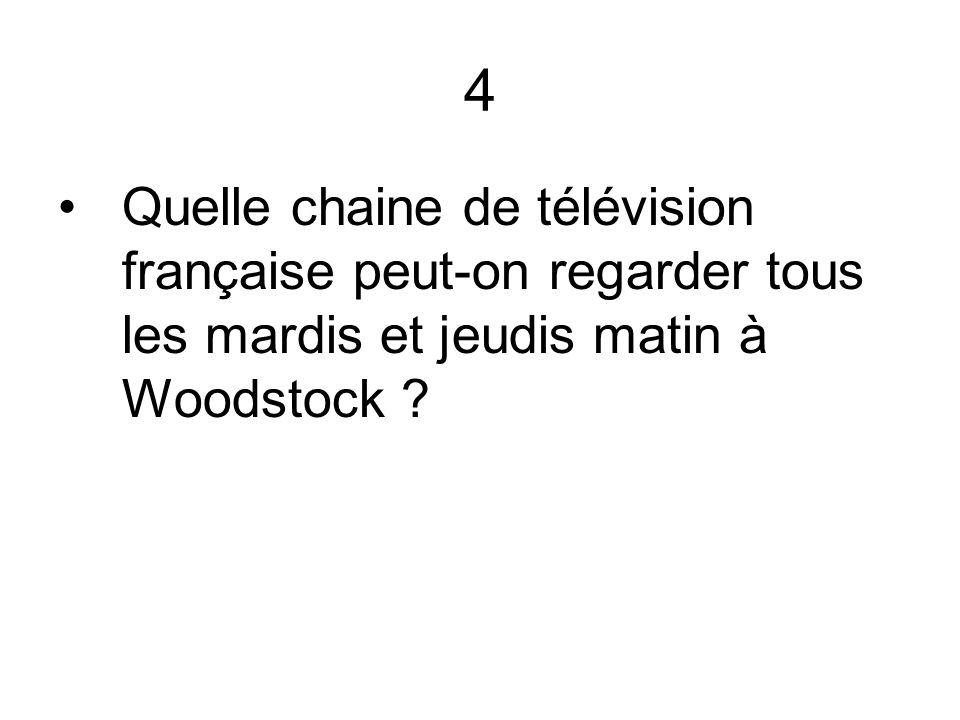 4 Quelle chaine de télévision française peut-on regarder tous les mardis et jeudis matin à Woodstock ?