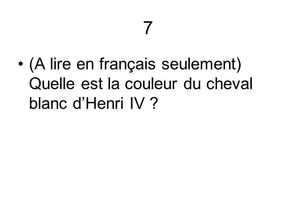 7 (A lire en français seulement) Quelle est la couleur du cheval blanc dHenri IV ?