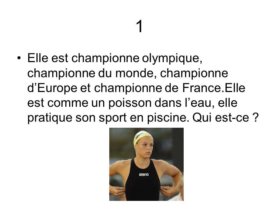 1 Elle est championne olympique, championne du monde, championne dEurope et championne de France.Elle est comme un poisson dans leau, elle pratique so