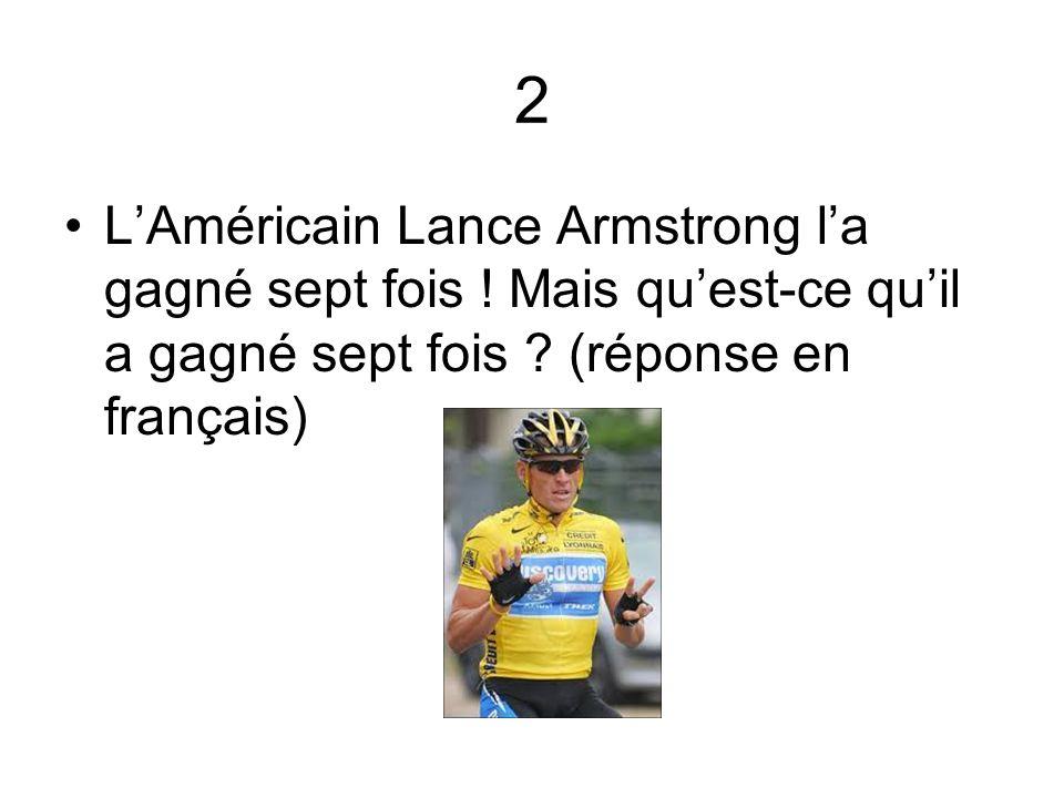 2 LAméricain Lance Armstrong la gagné sept fois ! Mais quest-ce quil a gagné sept fois ? (réponse en français)