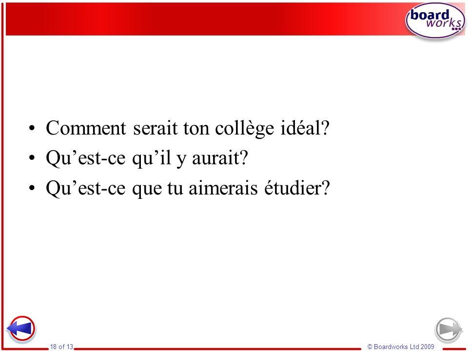 © Boardworks Ltd 200918 of 13 Comment serait ton collège idéal? Quest-ce quil y aurait? Quest-ce que tu aimerais étudier?