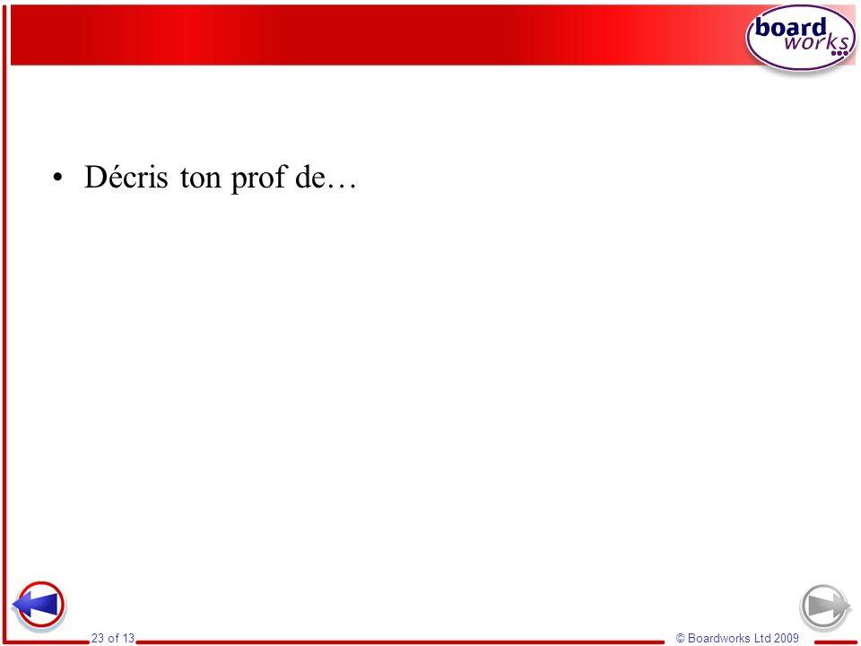 © Boardworks Ltd 200923 of 13 Décris ton prof de…