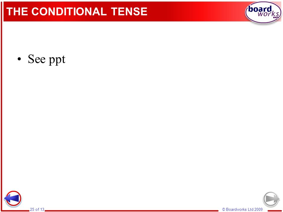 © Boardworks Ltd 200925 of 13 THE CONDITIONAL TENSE See ppt