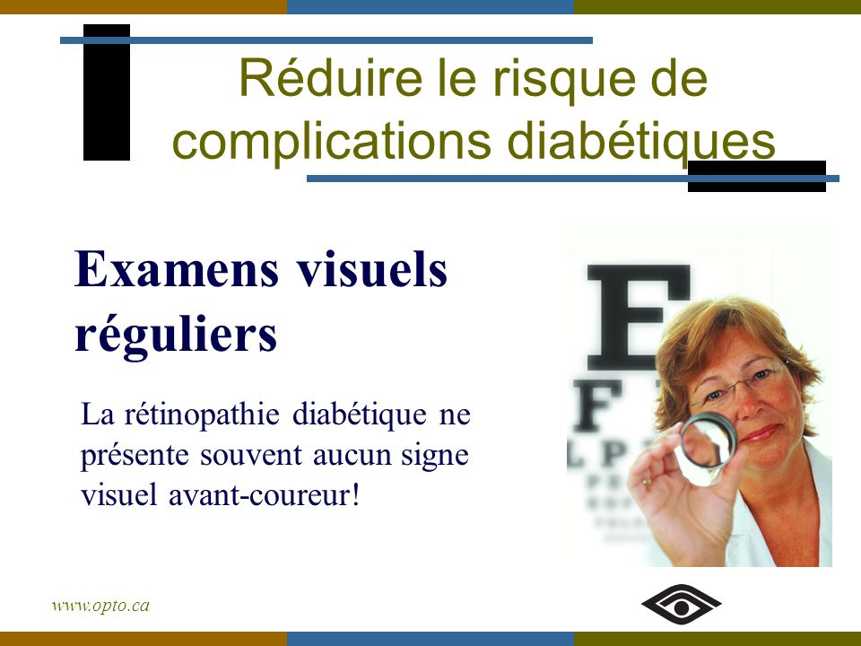 www.opto.ca Examens visuels réguliers Réduire le risque de complications diabétiques La rétinopathie diabétique ne présente souvent aucun signe visuel