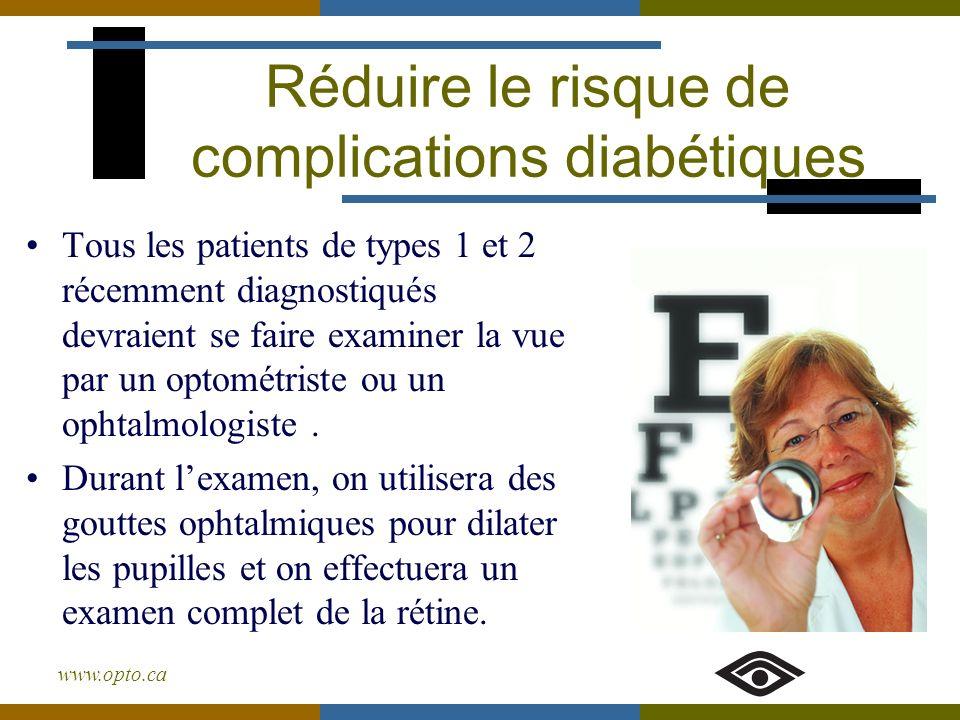 www.opto.ca Tous les patients de types 1 et 2 récemment diagnostiqués devraient se faire examiner la vue par un optométriste ou un ophtalmologiste. Du