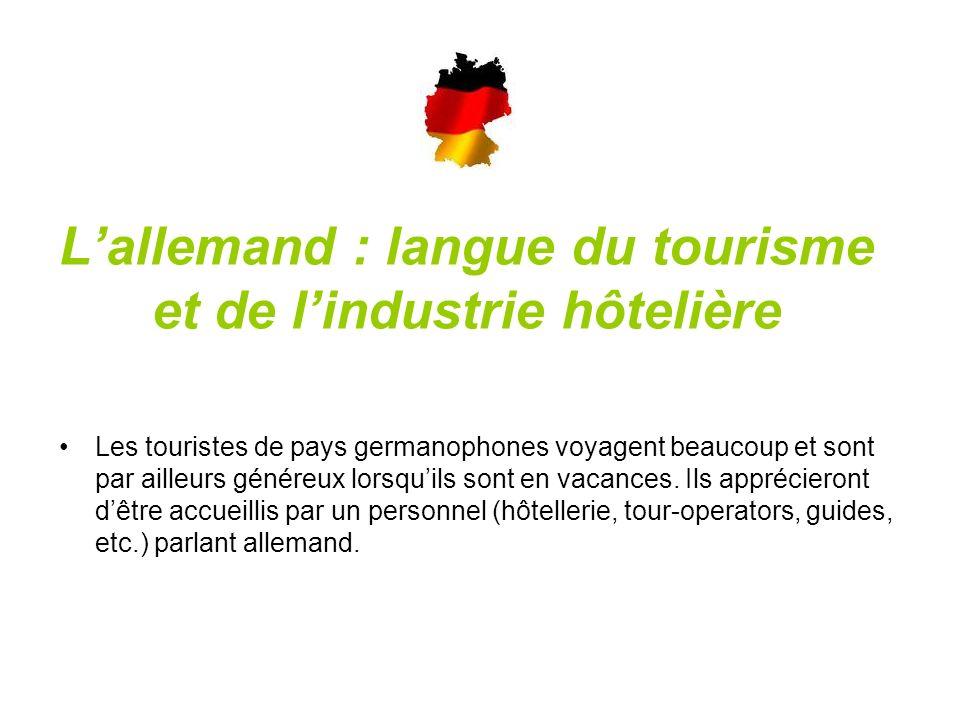 Lallemand : langue du tourisme et de lindustrie hôtelière Les touristes de pays germanophones voyagent beaucoup et sont par ailleurs généreux lorsquils sont en vacances.