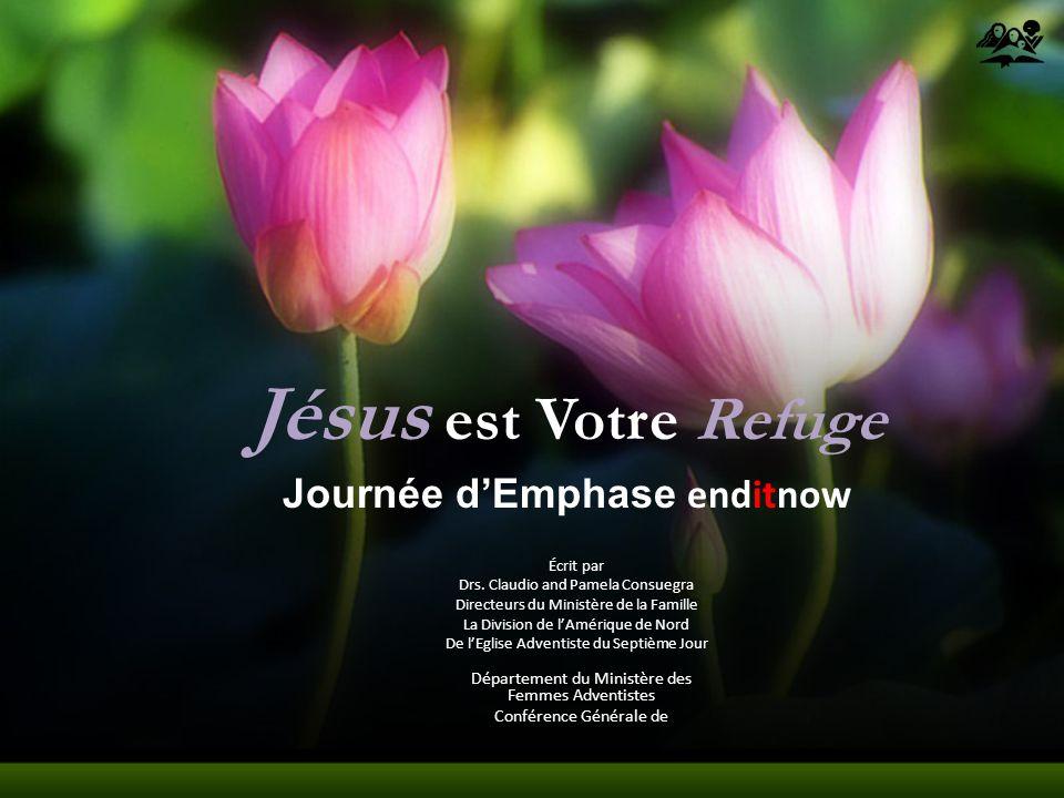 Jésus est Votre Refuge Département du Ministère des Femmes Adventistes Conférence Générale de Journée dEmphase enditnow Écrit par Drs. Claudio and Pam