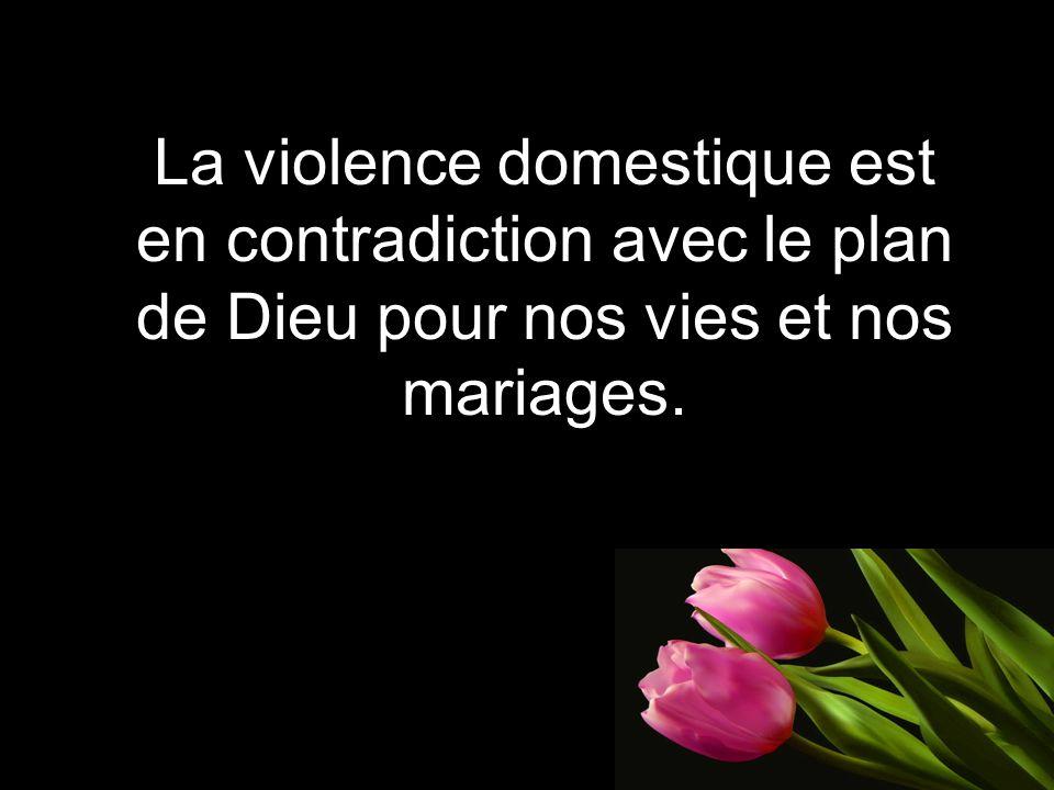 La violence domestique est en contradiction avec le plan de Dieu pour nos vies et nos mariages.