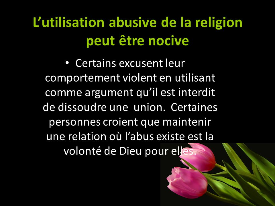 Lutilisation abusive de la religion peut être nocive Certains excusent leur comportement violent en utilisant comme argument quil est interdit de diss