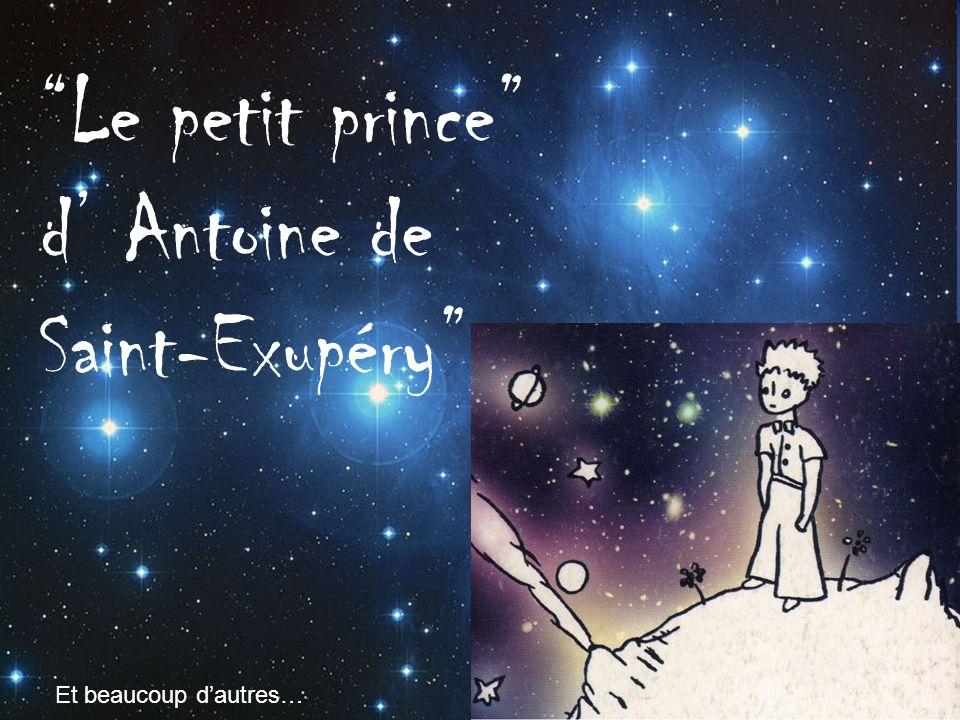 Le petit prince d Antoine de Saint-Exupéry Et beaucoup dautres…