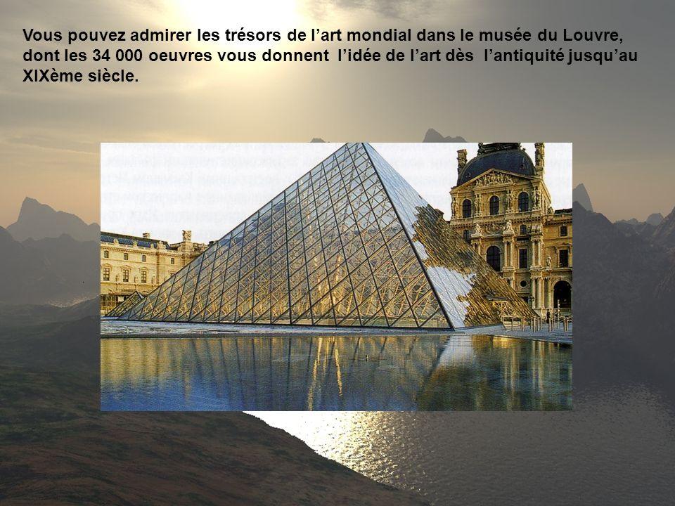Vous pouvez admirer les trésors de lart mondial dans le musée du Louvre, dont les 34 000 oeuvres vous donnent lidée de lart dès lantiquité jusquau XIX