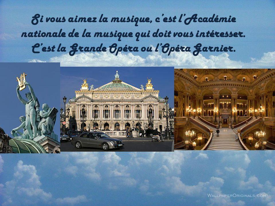 Si vous aimez la musique, cest lAcadémie nationale de la musique qui doit vous intéresser. Cest la Grande Opéra ou lOpéra Garnier.