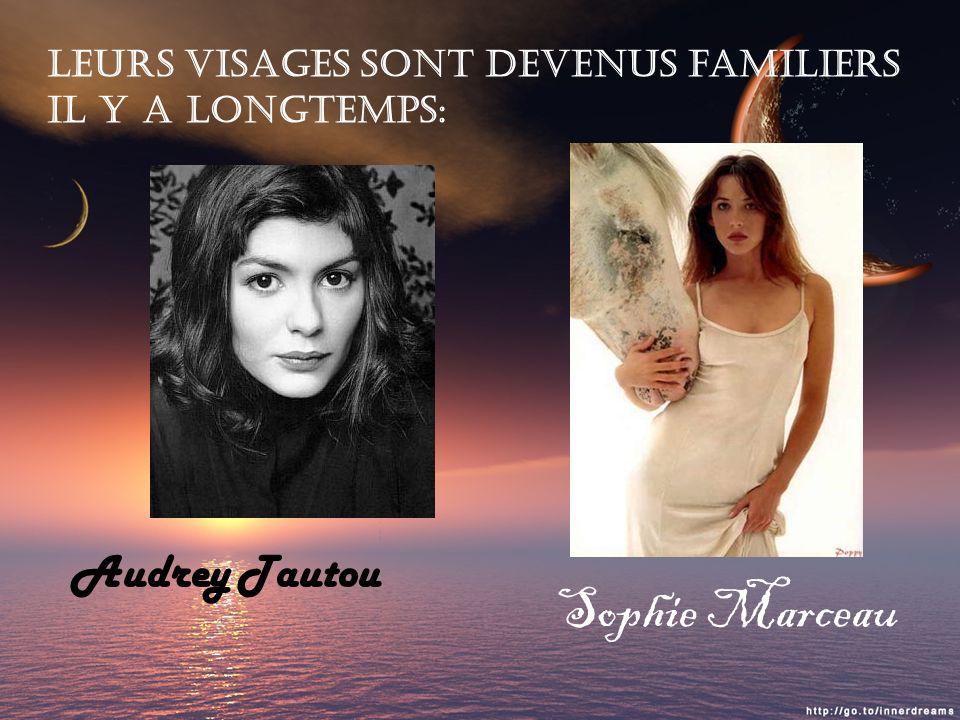Leurs visages sont devenus familiers il y a longtemps: Audrey Tautou Sophie Marceau