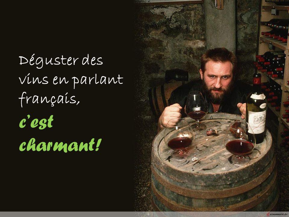 Déguster des vins en parlant français, cest charmant!