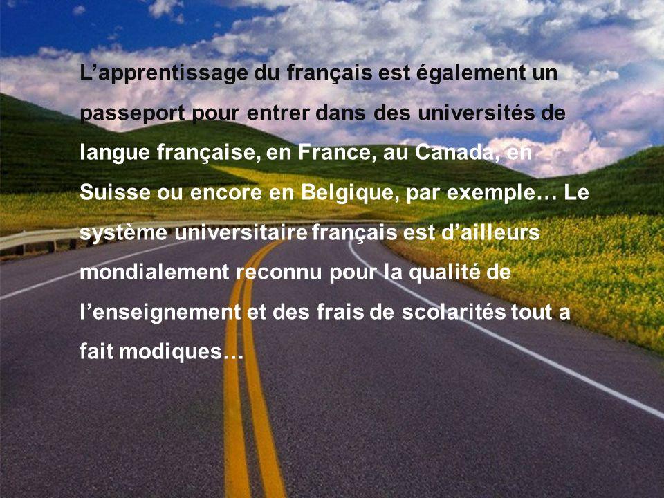 Lapprentissage du français est également un passeport pour entrer dans des universités de langue française, en France, au Canada, en Suisse ou encore