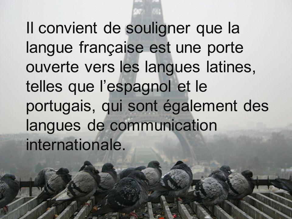 Il convient de souligner que la langue française est une porte ouverte vers les langues latines, telles que lespagnol et le portugais, qui sont égalem