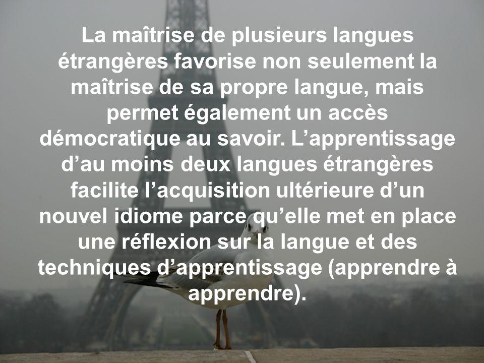 La maîtrise de plusieurs langues étrangères favorise non seulement la maîtrise de sa propre langue, mais permet également un accès démocratique au sav