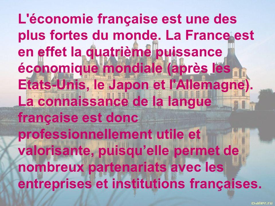 L'économie française est une des plus fortes du monde. La France est en effet la quatrième puissance économique mondiale (après les Etats-Unis, le Jap