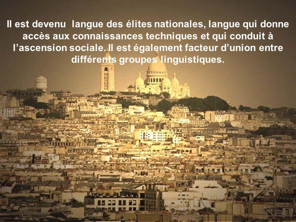 Il est devenu langue des élites nationales, langue qui donne accès aux connaissances techniques et qui conduit à lascension sociale. Il est également