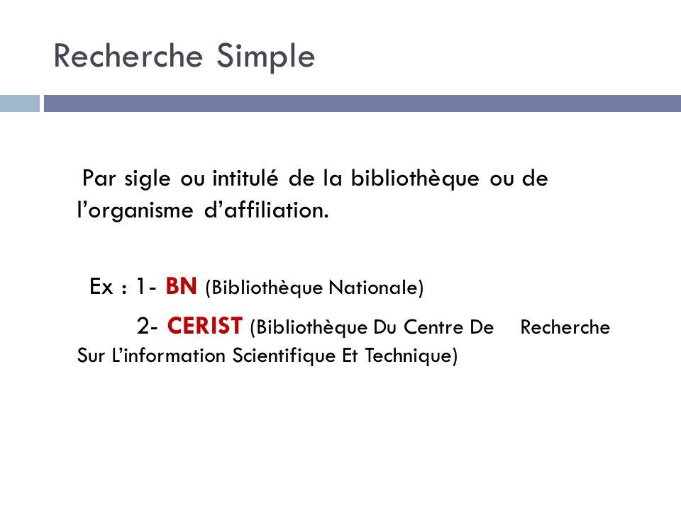 Recherche Simple Par sigle ou intitulé de la bibliothèque ou de lorganisme daffiliation.